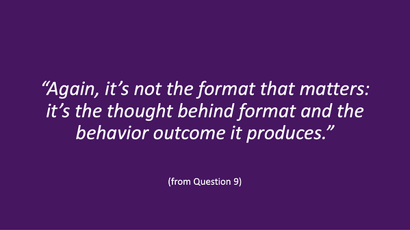 "Hui Chen quote: ""Again, it's not the format that matters: it's the thought behind format and the behavior outcome it produces."""