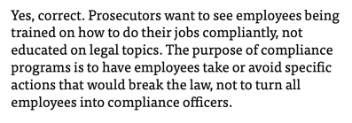 "Hui Chen interview answer 15: ""Prosecutors want to see employees being trained on how to do their jobs compliantly, not educated on legal topics."""