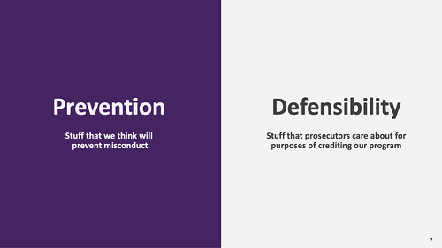 Prevention (stuff that we think will prevent misconduct) vs. Defensibility (stuff that prosecutors care about for purposes of crediting our program)