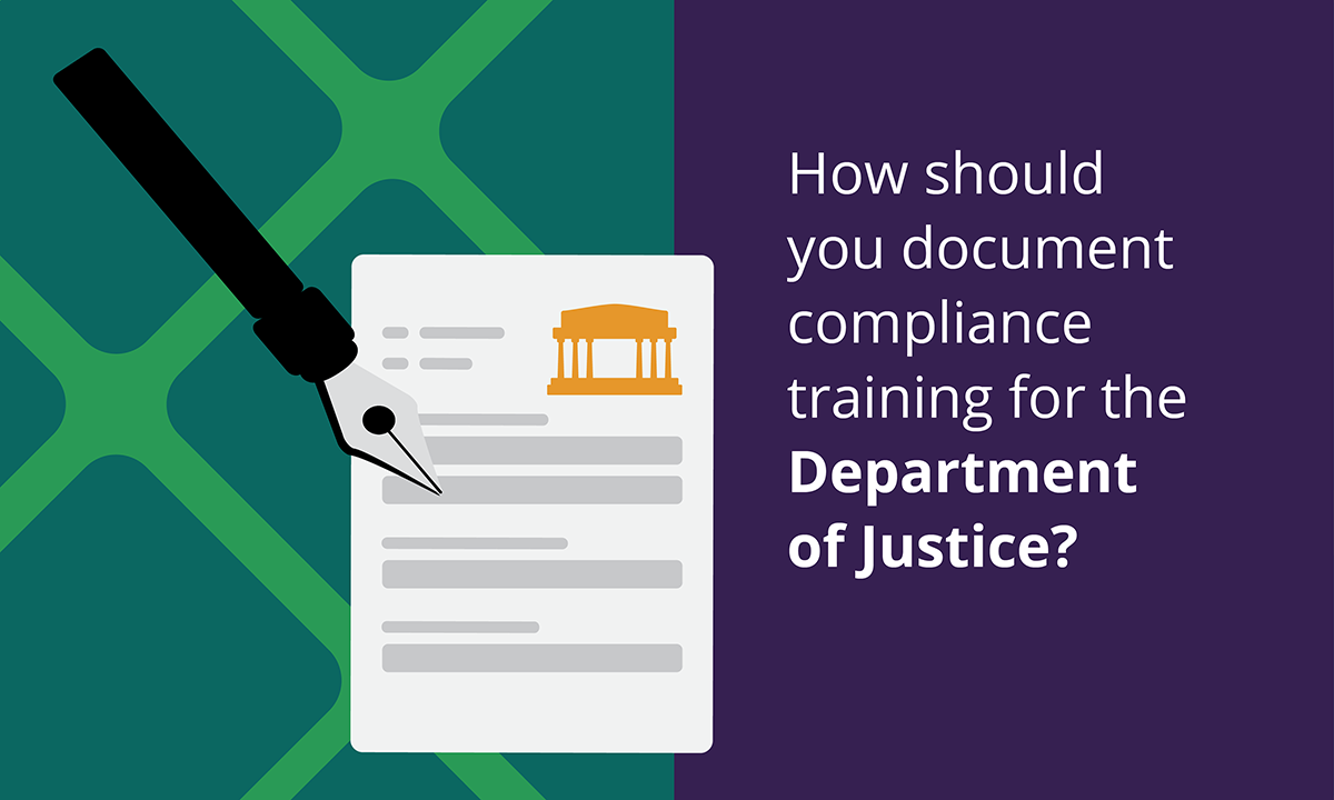 [Blog header] How should you document compliance training for the Department of Justice?
