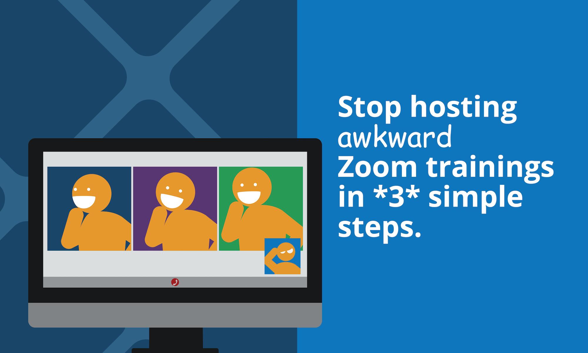 Stop hosting awkward Zoom trainings in 3 simple steps