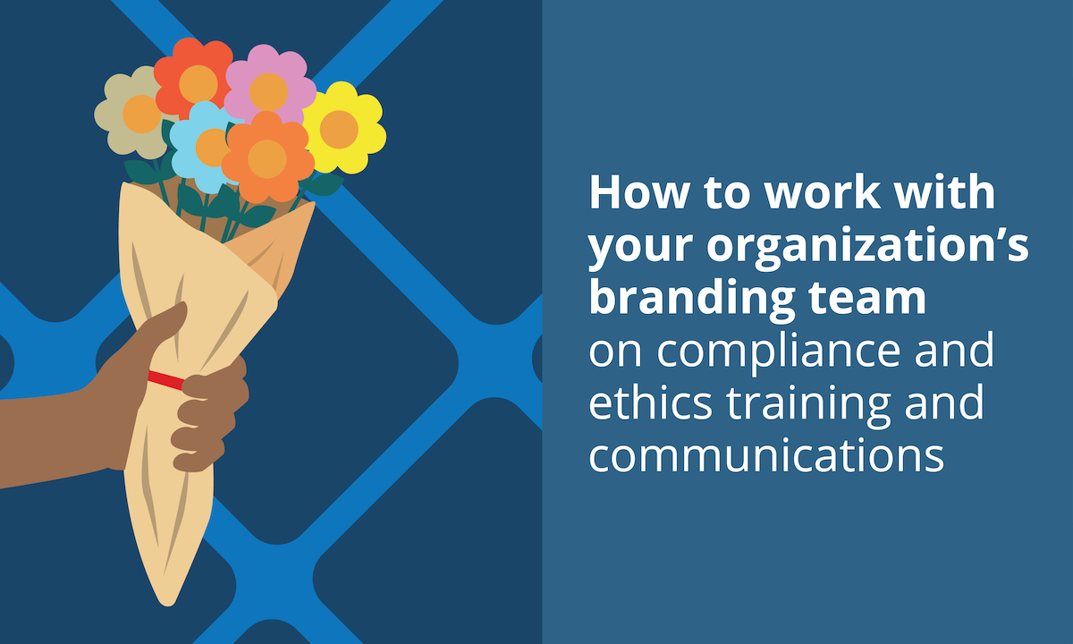 How to work with your organization's branding team on compliance and ethics training and communications.