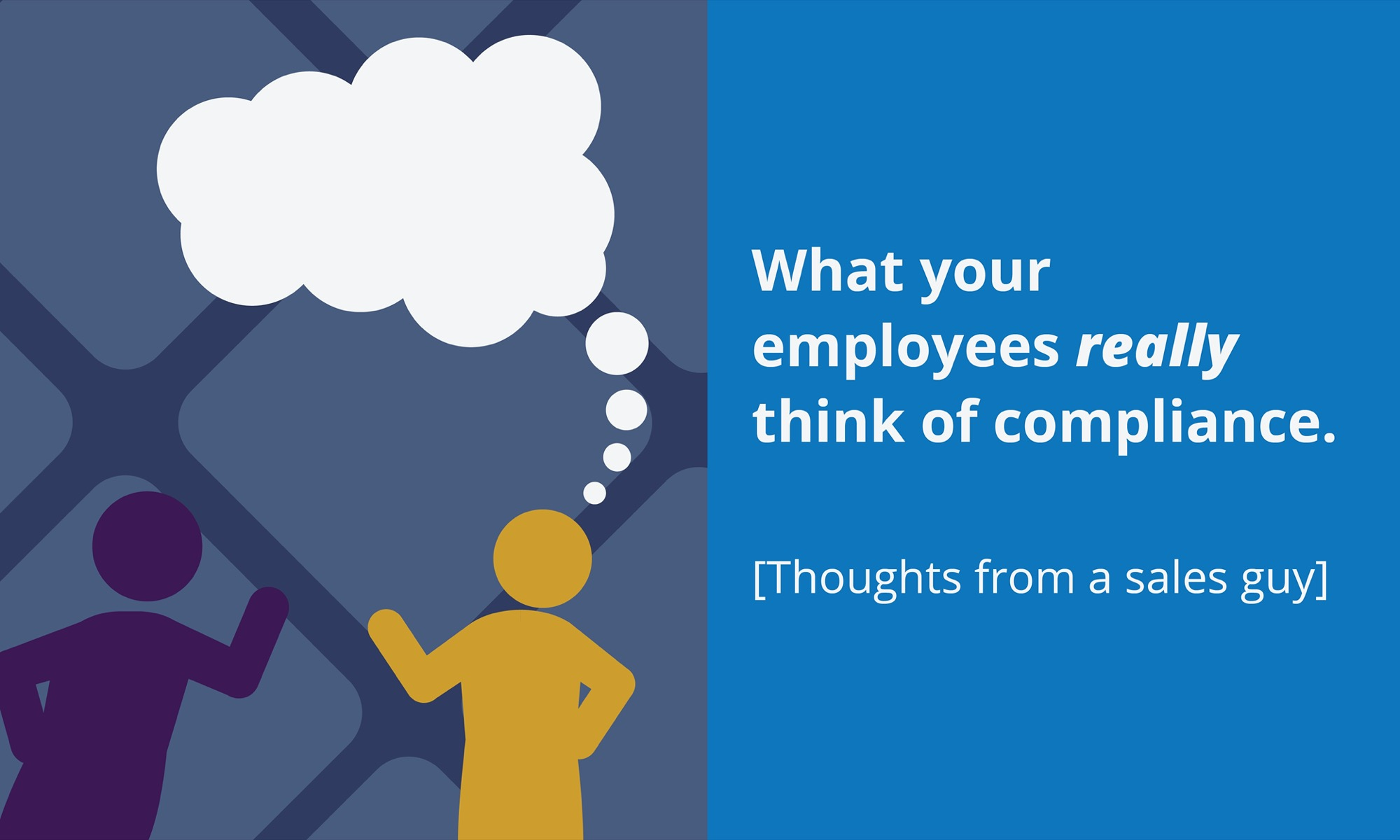 [Blog header] What your employees really think of compliance. [Thoughts from a sales guy]