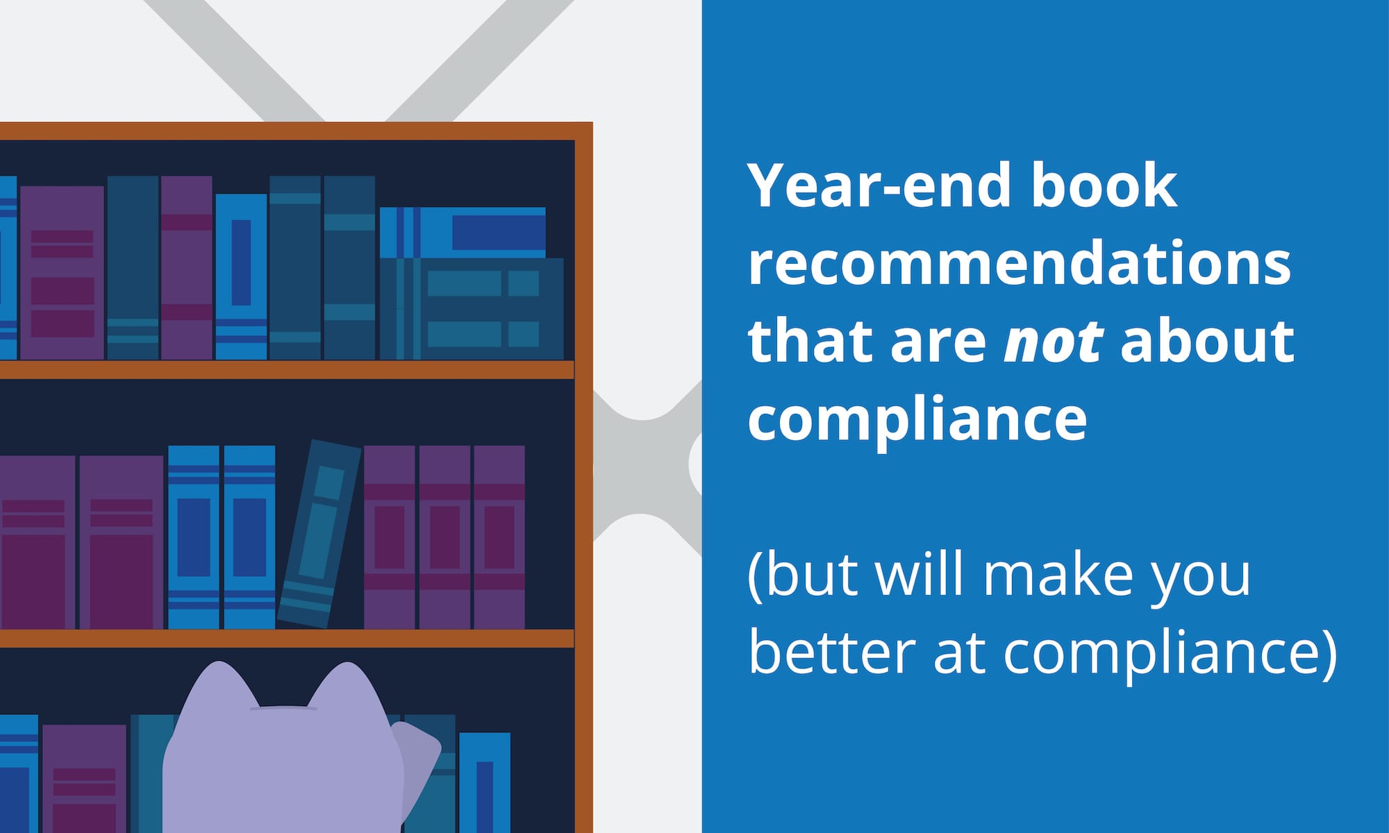 Year-end book recommendations that are not about compliance (but will make you better at compliance).