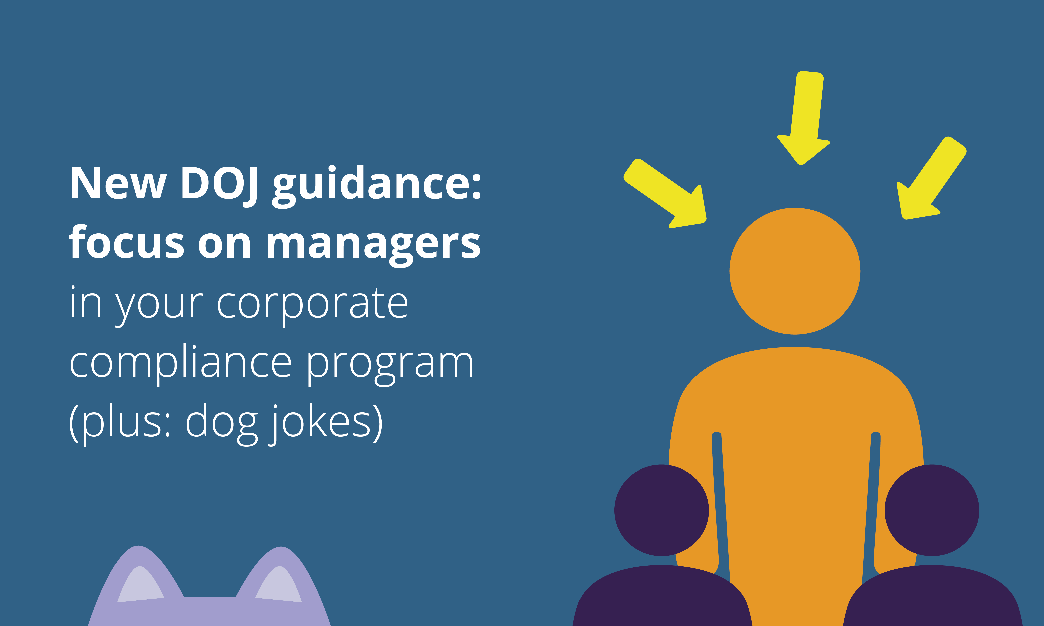 new-doj-guidance-focus-on-managers-in-compliance-plus-dog-jokes